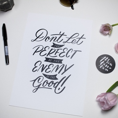 Print 'Don't let the perfect be the enemy of the good' printintin