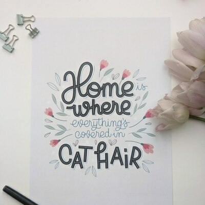 Print ''Home is where everything's covered in cat hair' printintin